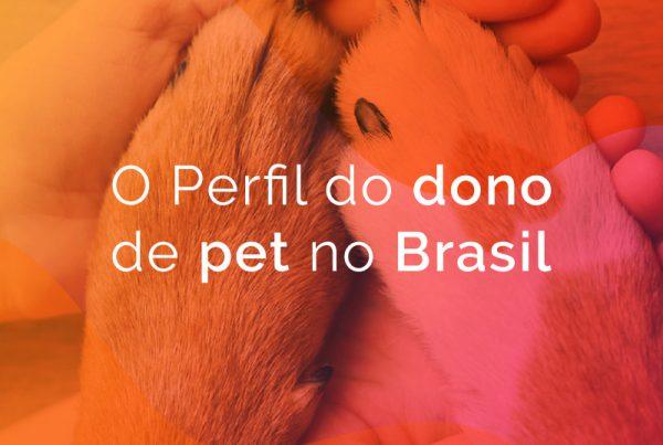 o perfil do dono de pet no brasil